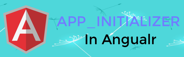 APP_INITIALIZER usage in Angular